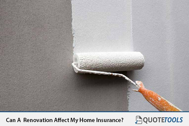 Can A  Renovation Affect My Home Insurance?