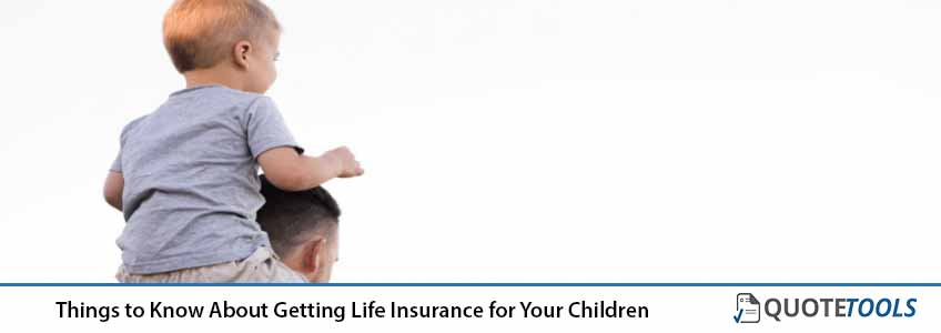 Things to Know About Getting Life Insurance for Your Children