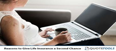 Reasons to Give Life Insurance a Second Chance