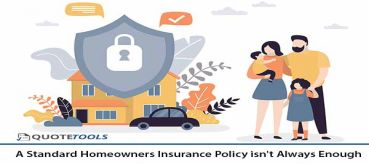 A Standard Homeowners Insurance Policy isn't Always Enough